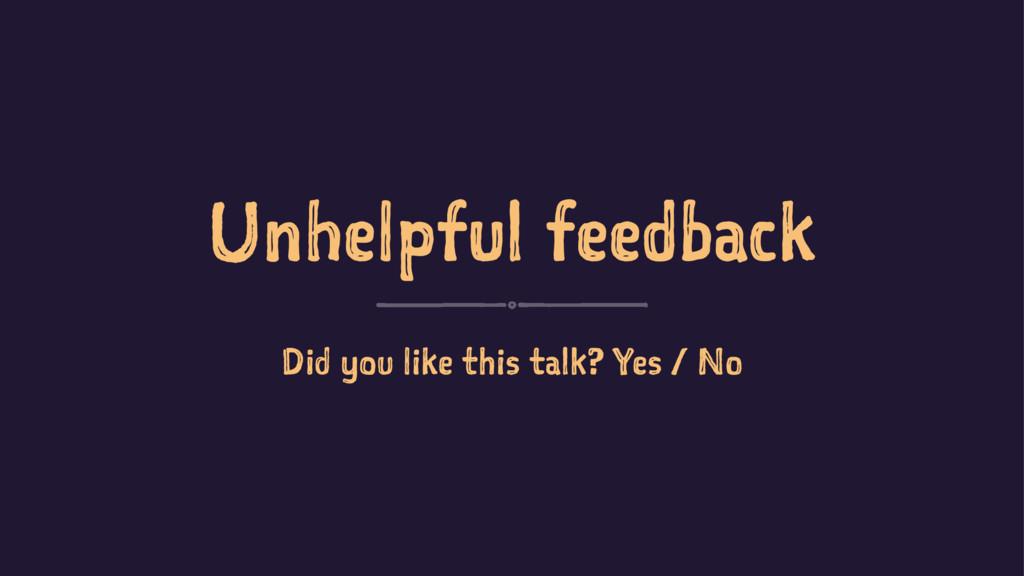 Unhelpful feedback Did you like this talk? Yes ...