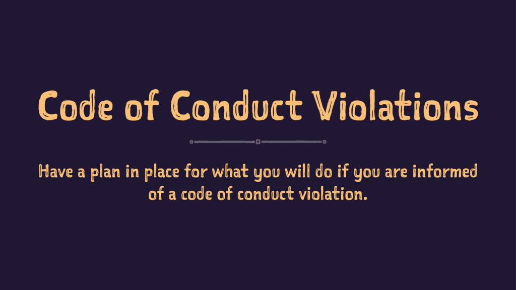 Code of Conduct Violations Have a plan in place...