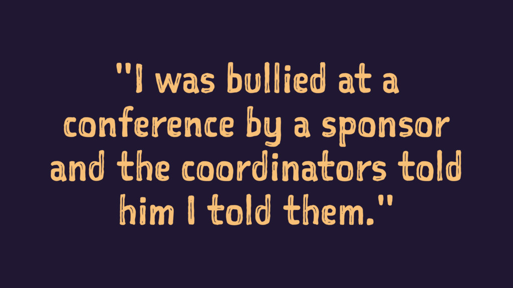 """""""I was bullied at a conference by a sponsor and..."""
