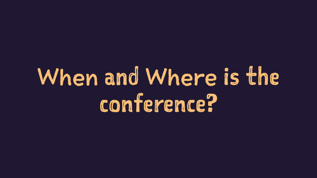 When and Where is the conference?