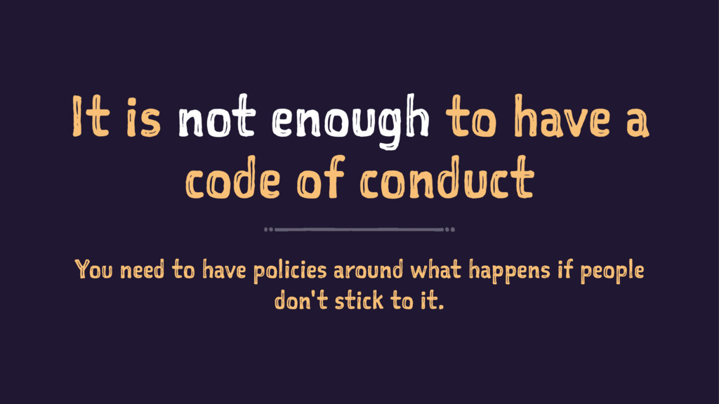 It is not enough to have a code of conduct You ...