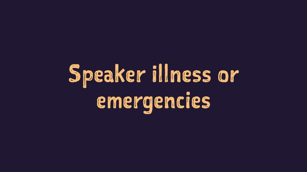 Speaker illness or emergencies