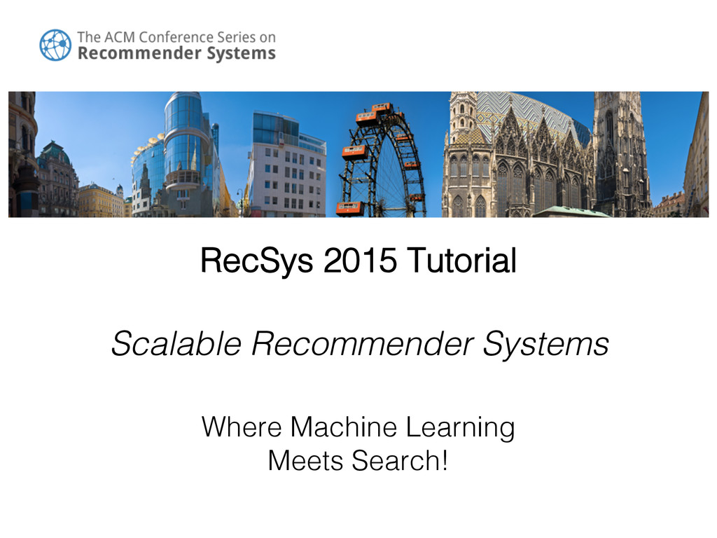 ! RecSys 2015 Tutorial! ! Scalable Recommender ...