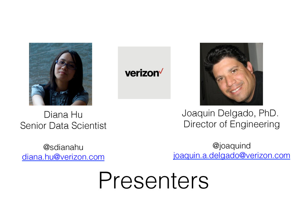 Presenters! Diana Hu! Senior Data Scientist! ! ...