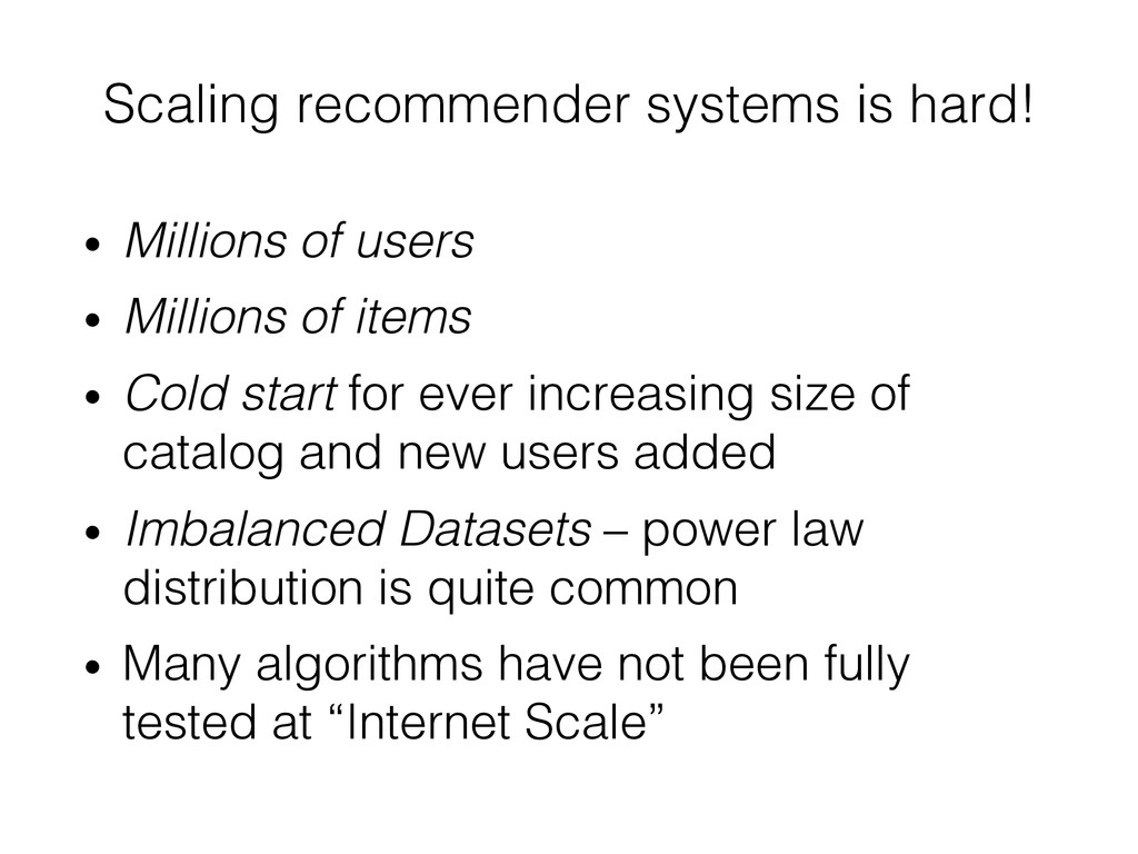 Scaling recommender systems is hard!! • Millio...