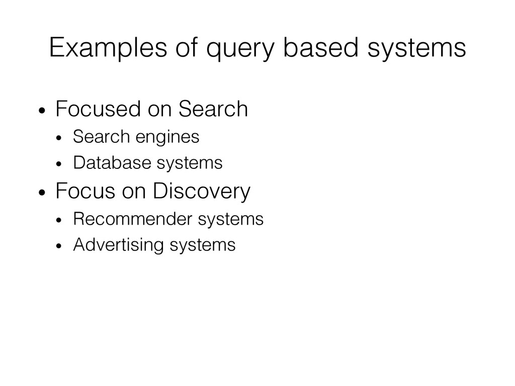 Examples of query based systems! • Focused on ...