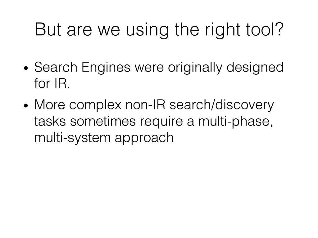 But are we using the right tool?! • Search Eng...