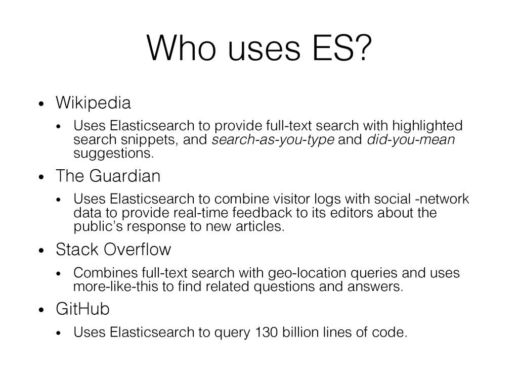Who uses ES?! • Wikipedia ! • Uses Elasticsea...
