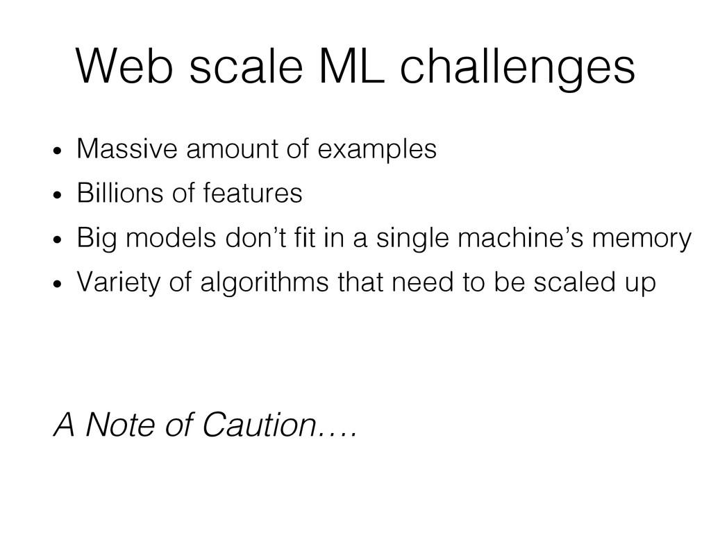 Web scale ML challenges! • Massive amount of e...