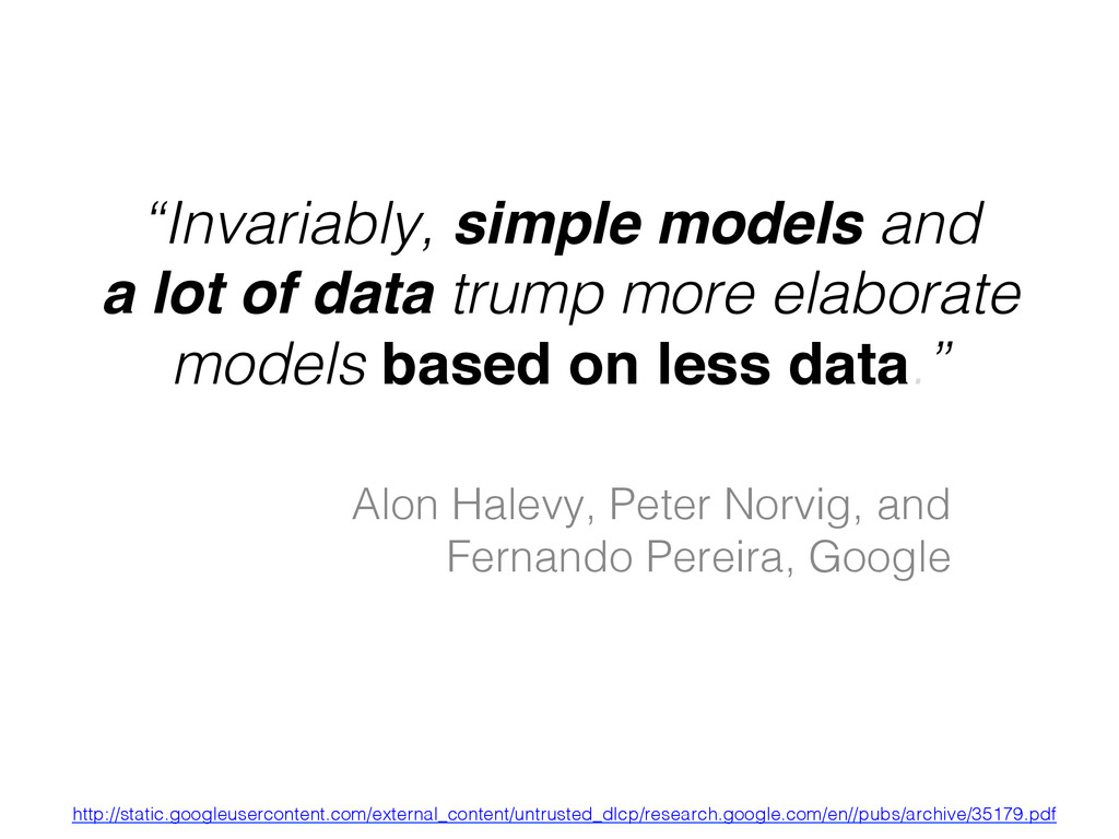 """""""Invariably, simple models and ! a lot of data ..."""