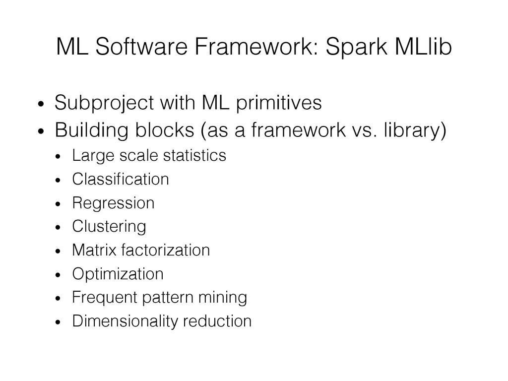 ML Software Framework: Spark MLlib! • Subproje...