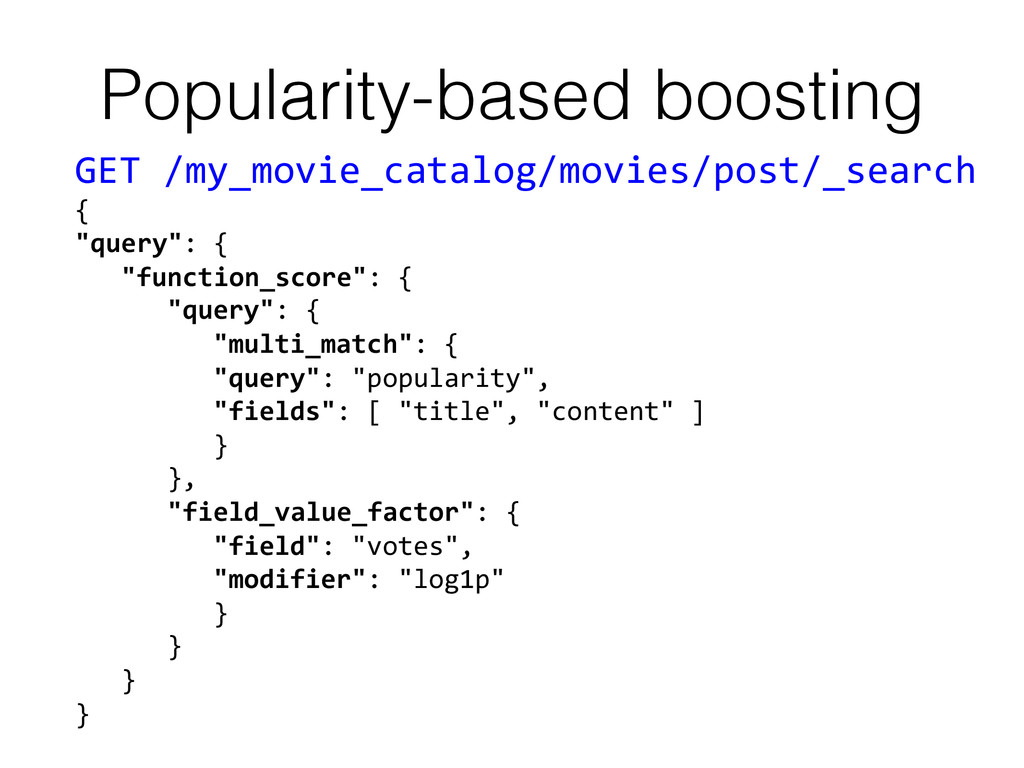 Popularity-based boosting! GET /my_movie_cat...
