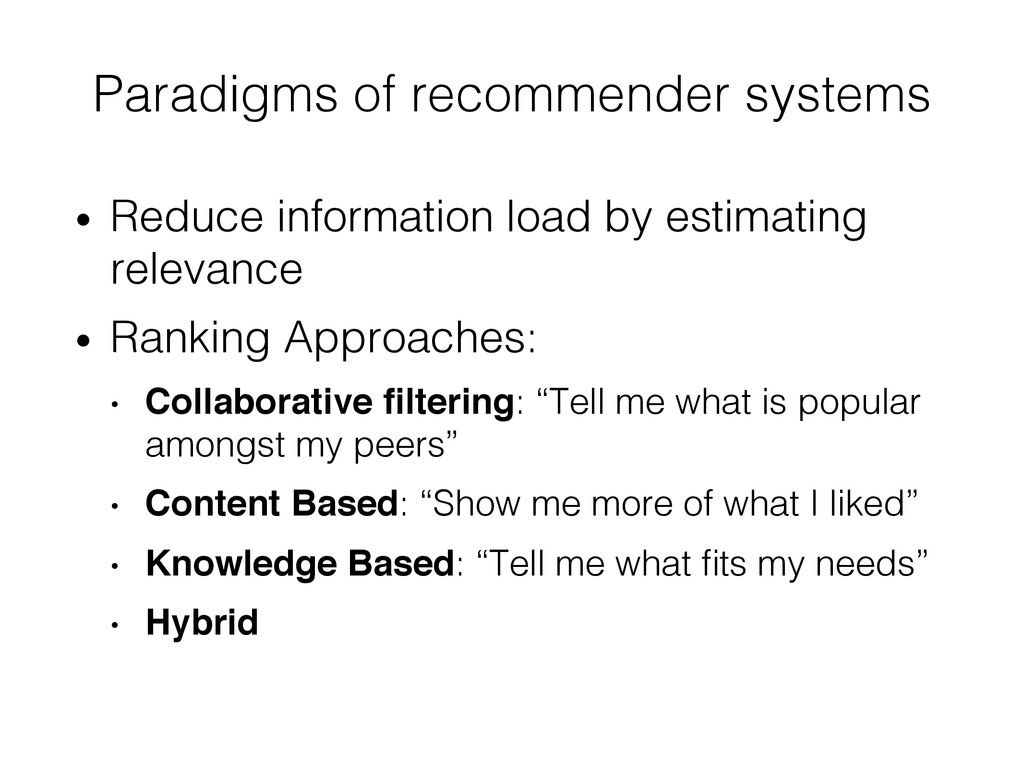 Paradigms of recommender systems! • Reduce inf...
