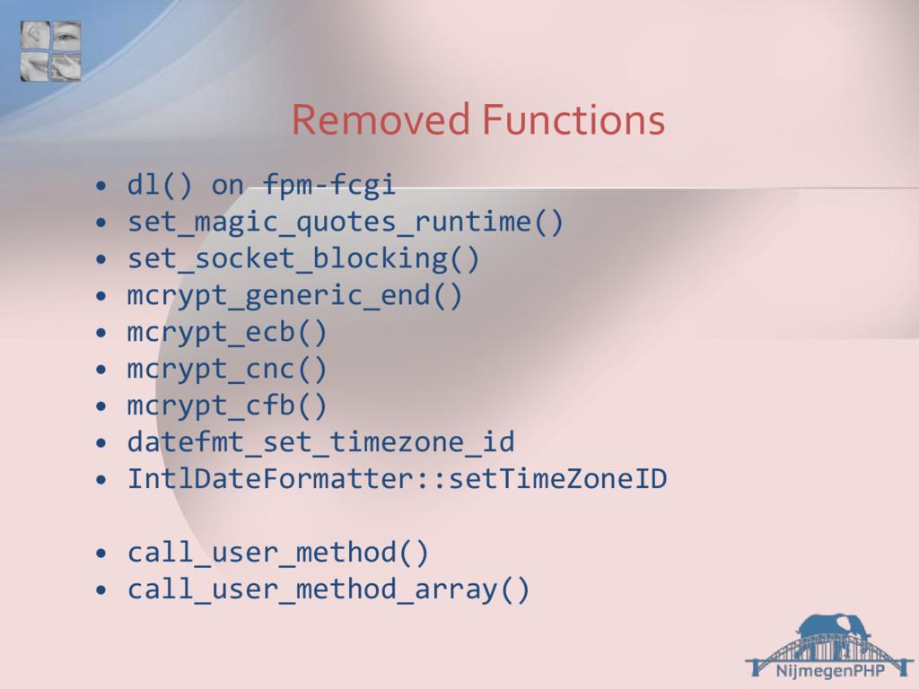 • dl() on fpm-fcgi • set_magic_quotes_runtime()...