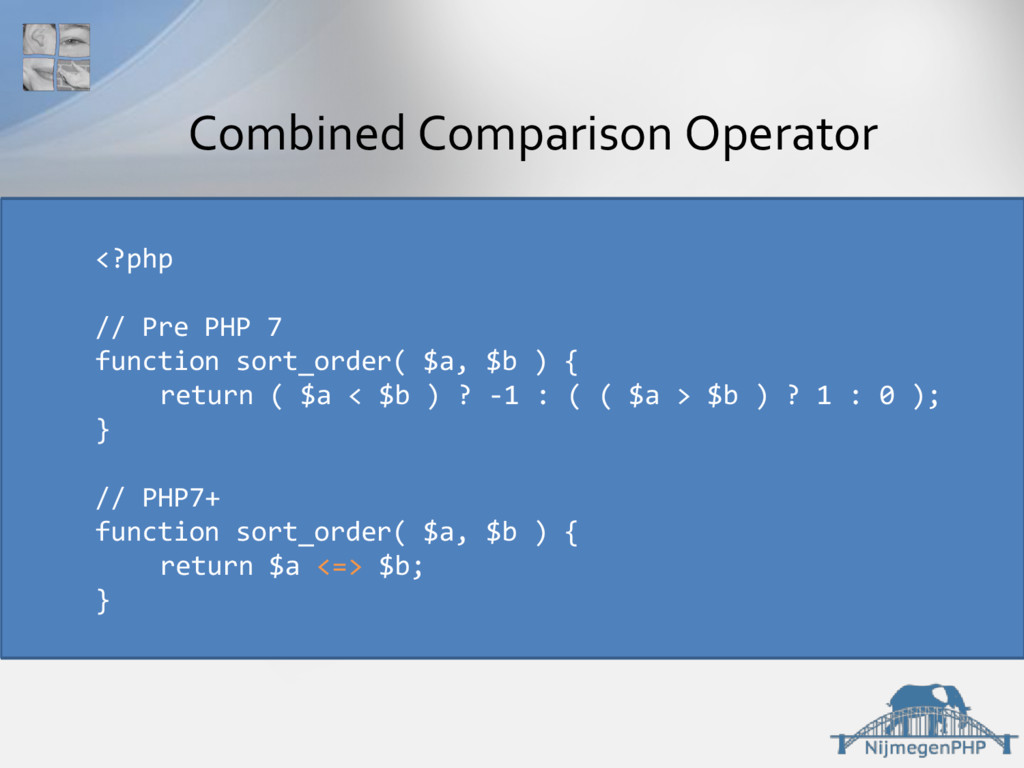 Combined Comparison Operator <?php // Pre PHP 7...