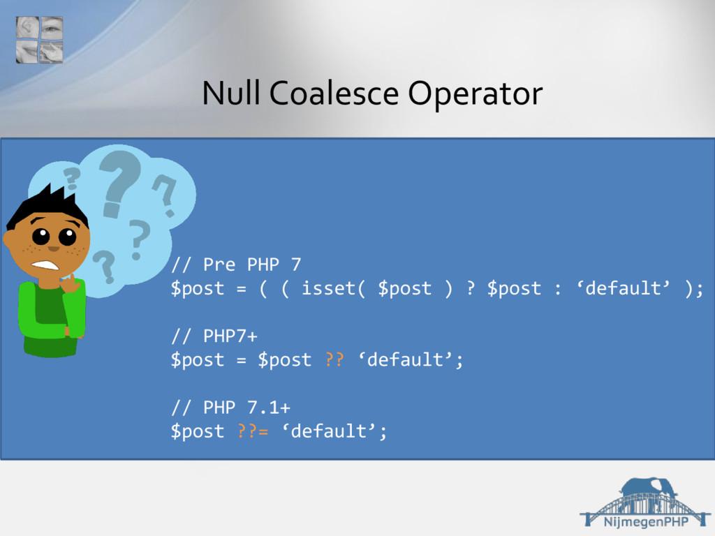 Null Coalesce Operator // Pre PHP 7 $post = ( (...