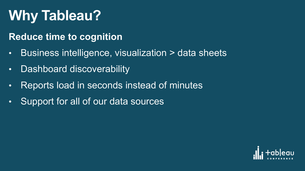 Why Tableau? Reduce time to cognition • Bus...