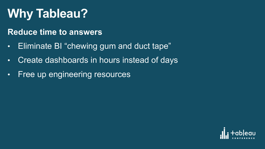 Why Tableau? Reduce time to answers • Elimi...