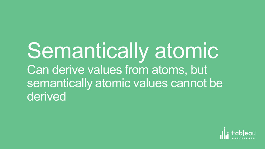 Semantically atomic  Can derive values fro...