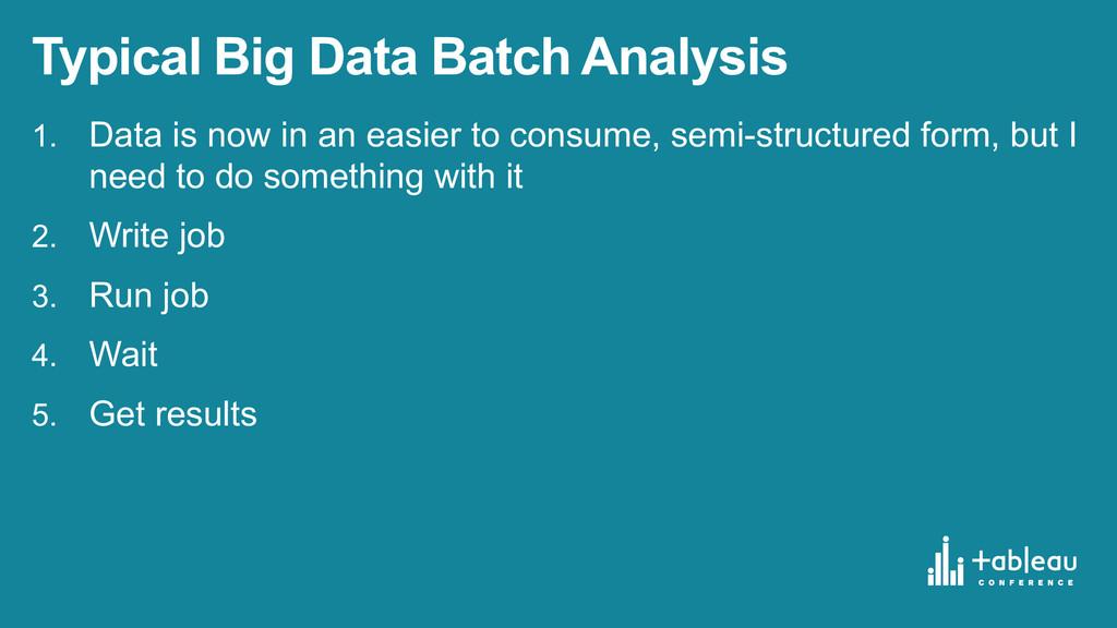Typical Big Data Batch Analysis 1. Data is...