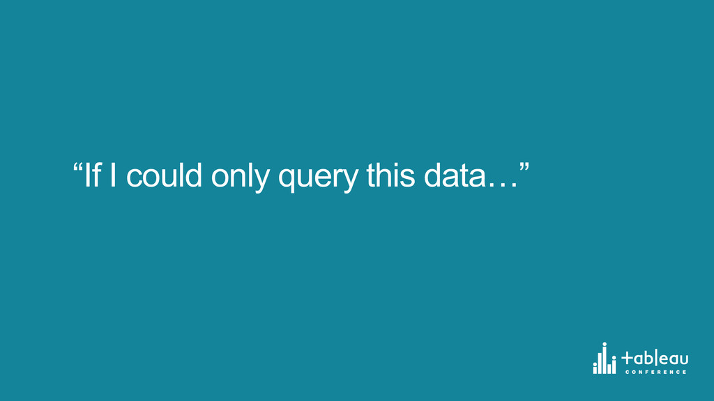 """""""If I could only query this data…"""""""