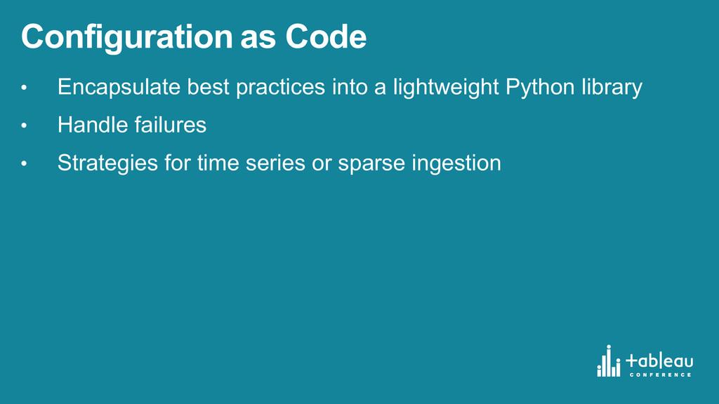 Configuration as Code • Encapsulate best pr...