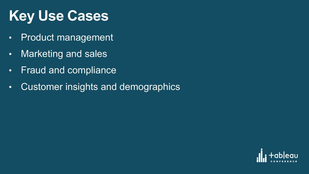 Key Use Cases • Product management • Marketi...