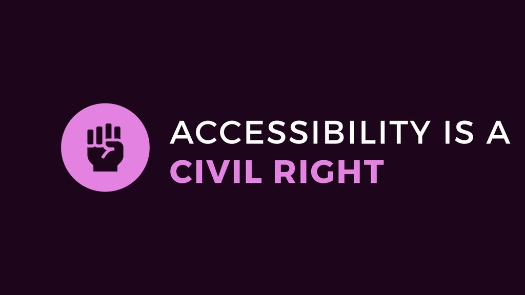 ACCESSIBILITY IS A CIVIL RIGHT #