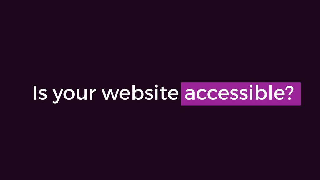 Is your website accessible?