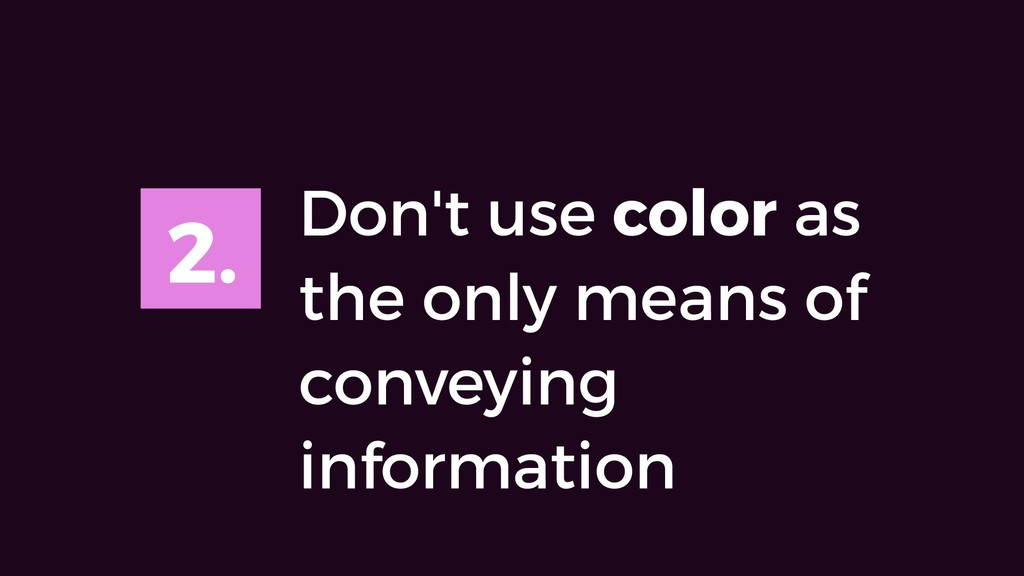 2. Don't use color as the only means of conveyi...