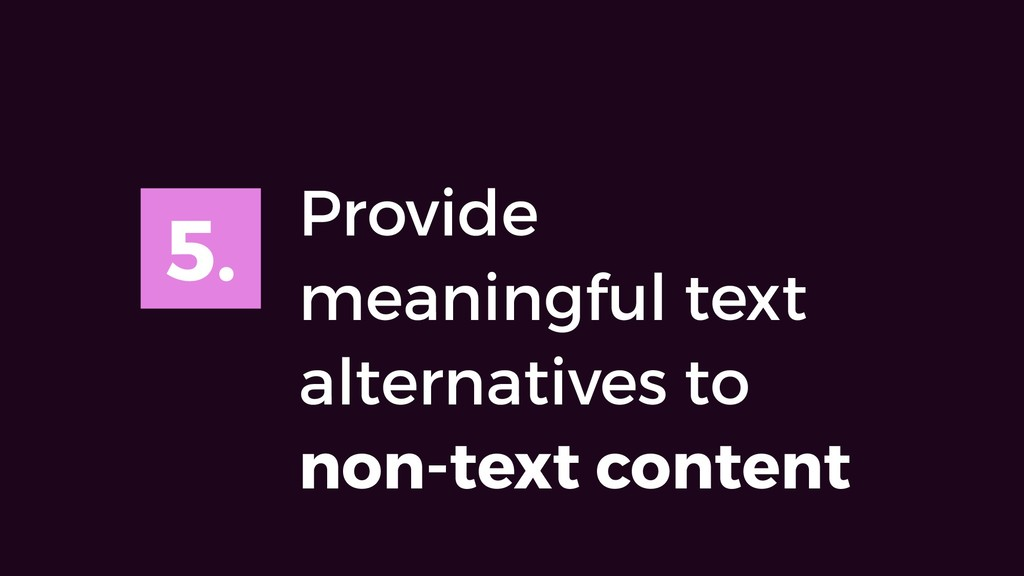 5. Provide meaningful text alternatives to non-...