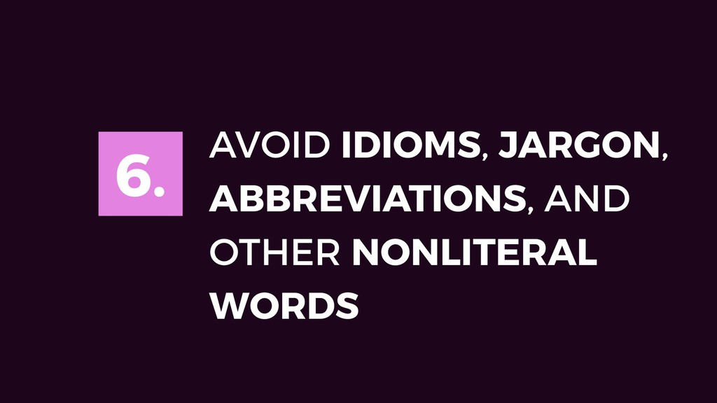 6. AVOID IDIOMS, JARGON, ABBREVIATIONS, AND OTH...