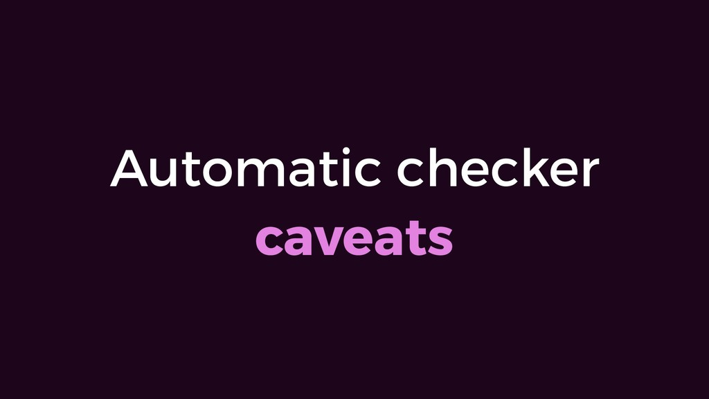 Automatic checker caveats
