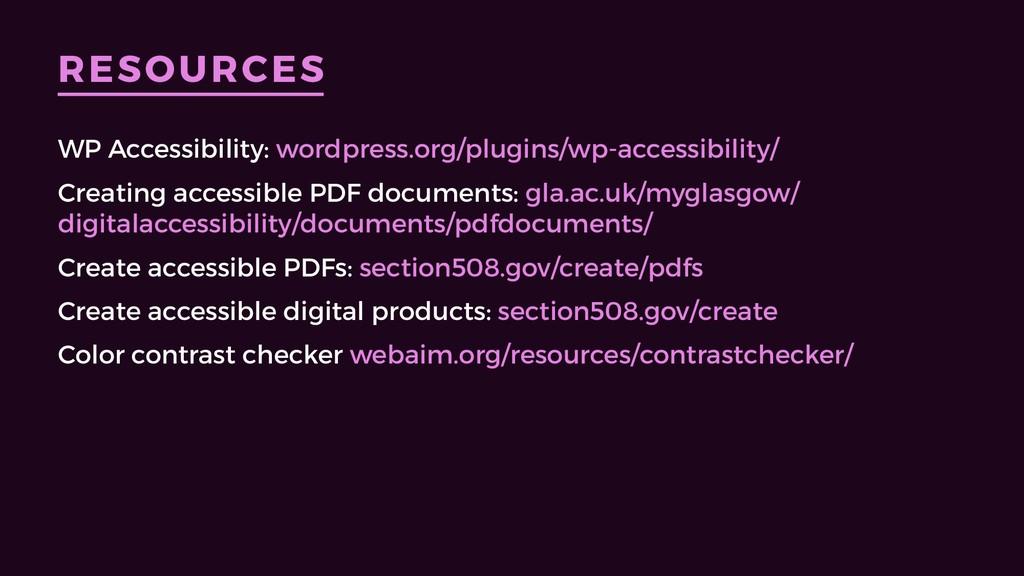 RESOURCES WP Accessibility: wordpress.org/plugi...