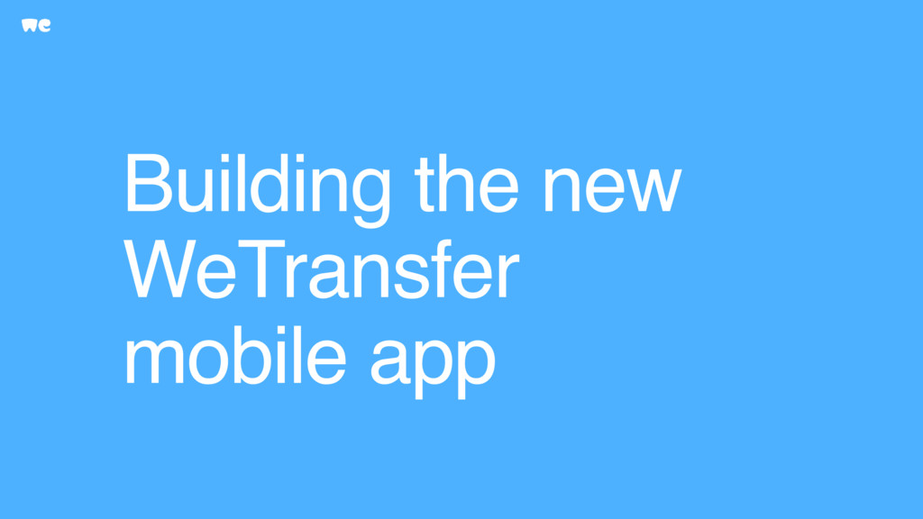 Building the new WeTransfer mobile app