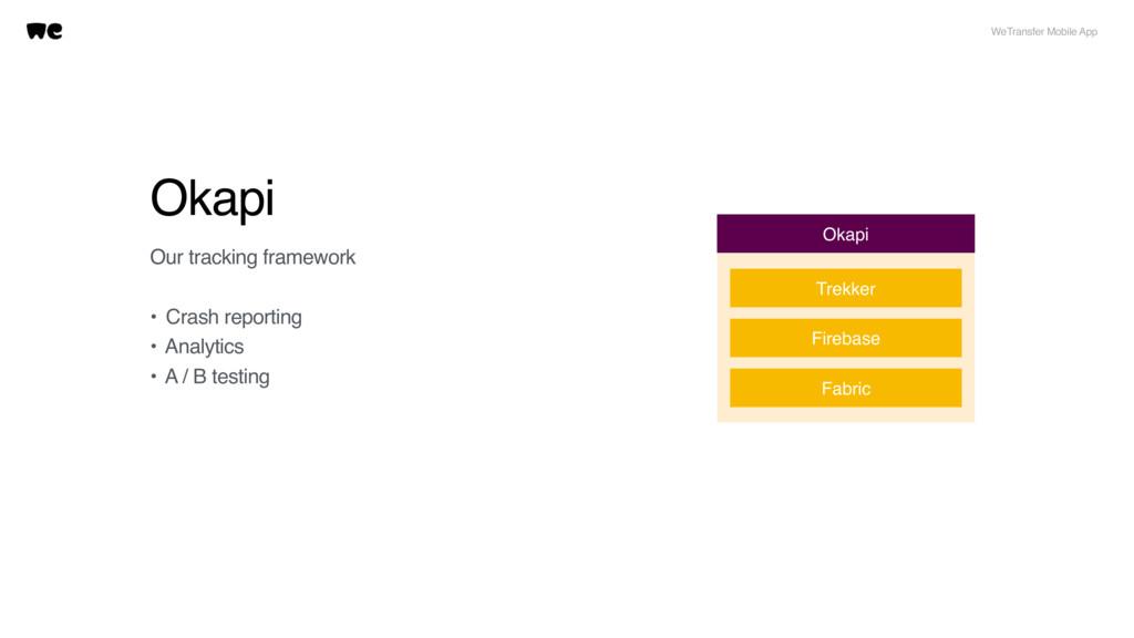 Okapi Our tracking framework • Crash reporting ...