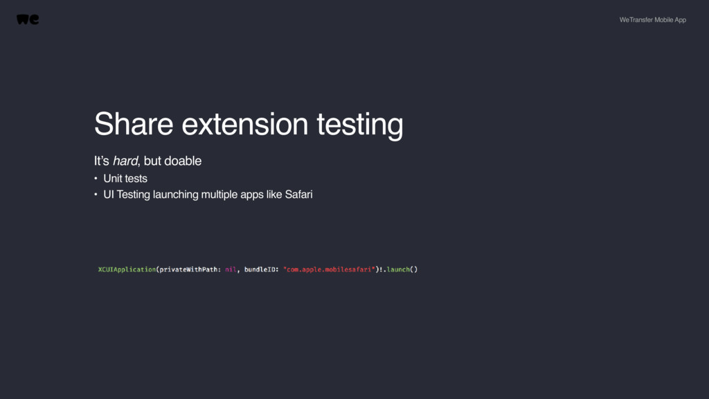 Share extension testing It's hard, but doable •...