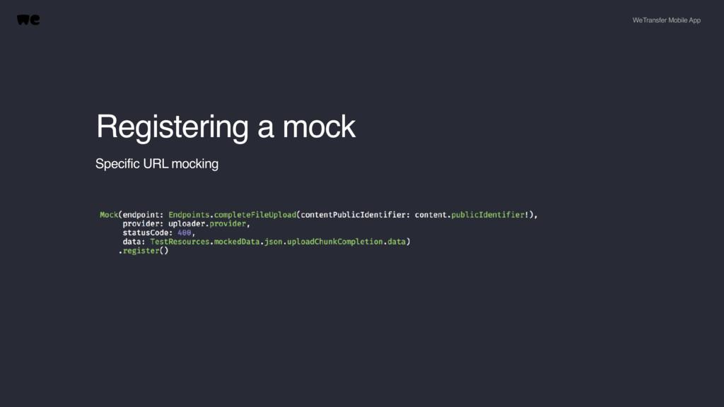 Registering a mock WeTransfer Mobile App Specif...