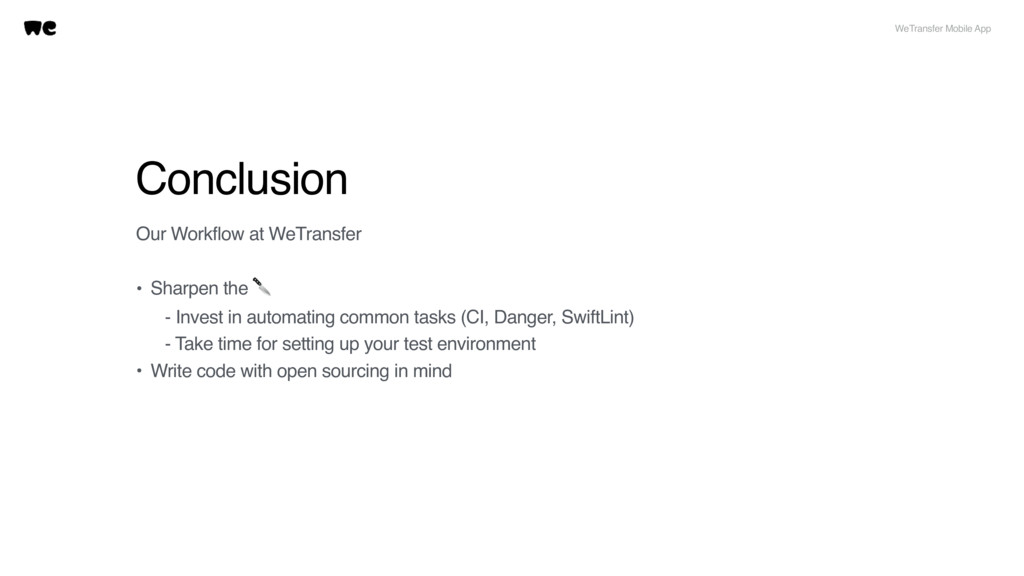 Conclusion Our Workflow at WeTransfer • Sharpen...