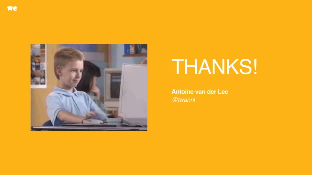 THANKS! Antoine van der Lee @twannl