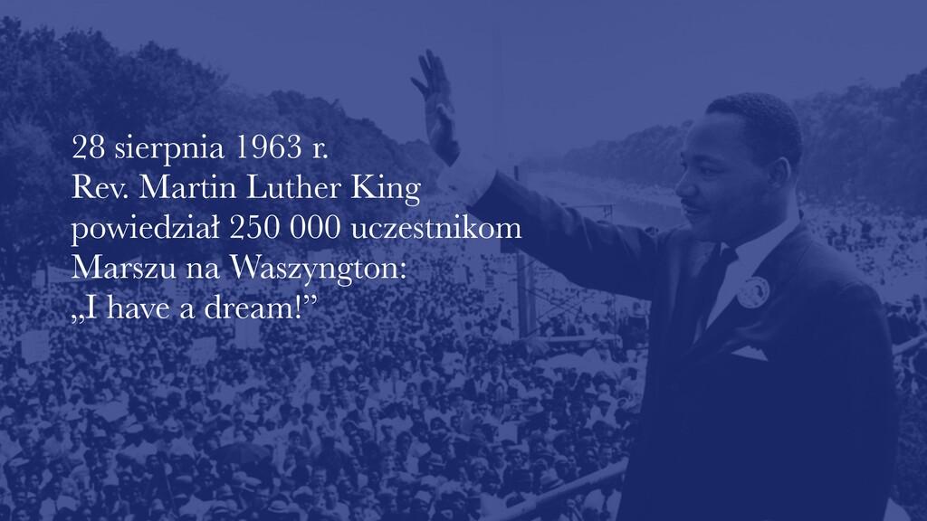 28 sierpnia 1963 r.  Rev. Martin Luther King ...