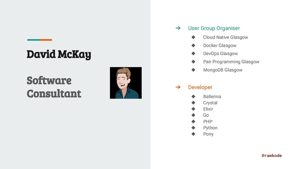 @rawkode David McKay Software Consultant ➔ User...