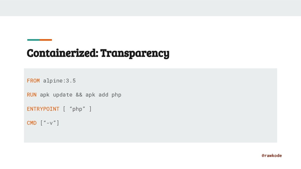 @rawkode Containerized: Transparency FROM alpin...