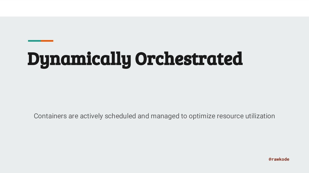 @rawkode Dynamically Orchestrated Containers ar...