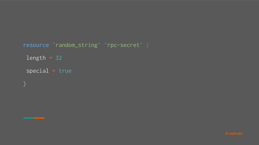 "@rawkode resource ""random_string"" ""rpc-secret"" ..."