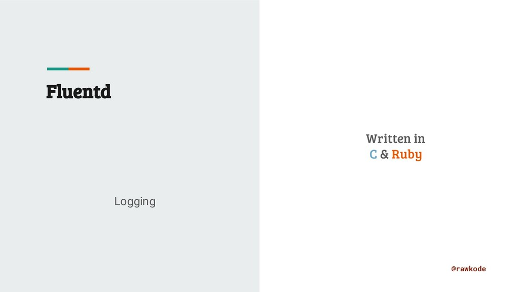 @rawkode Fluentd Logging Written in C & Ruby