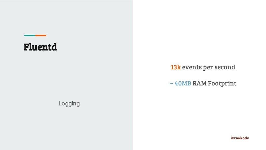 @rawkode Fluentd Logging 13k events per second ...