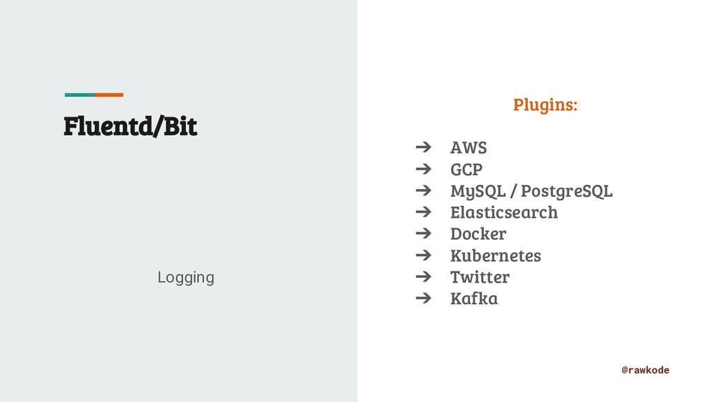 @rawkode Fluentd/Bit Logging Plugins: ➔ AWS ➔ G...