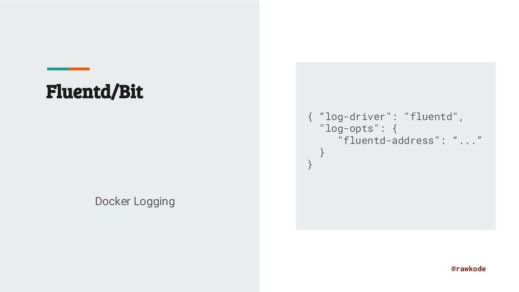 "@rawkode Fluentd/Bit Docker Logging { ""log-driv..."