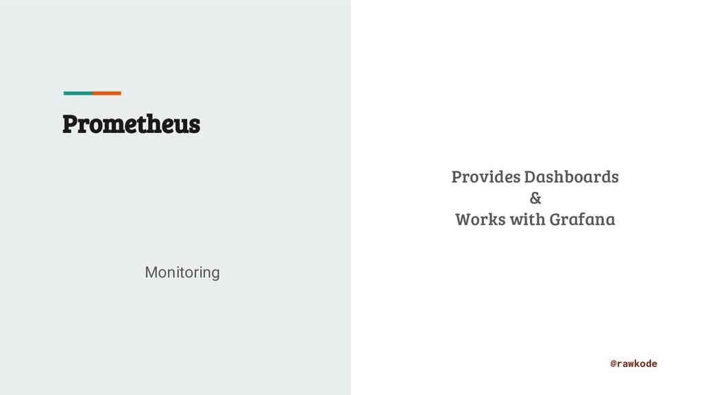 @rawkode Prometheus Monitoring Provides Dashboa...